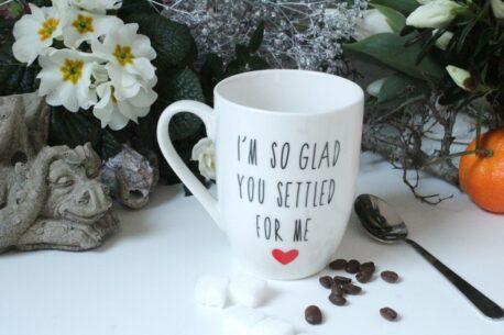 Henkelbecher Sprüche Tasse Kaffeetasse I'm So Glad You Settled For Me