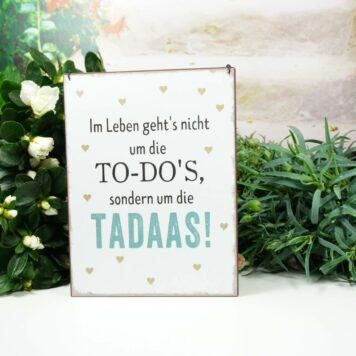 Deko Blechschild Im Leben geht's nicht um die TO-DO'S, sondern um die TADAAS!