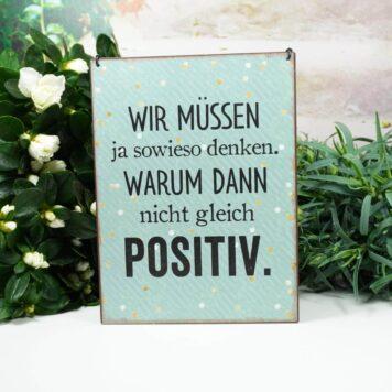 Deko Blechschild Wir Müssen ja sowieso denken. Warum Dann nicht gleich Positiv.