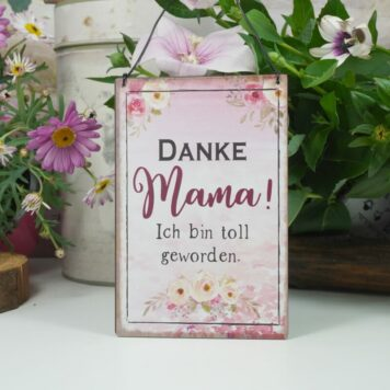 Deko Blechschild Danke Mama! Ich bin toll geworden.