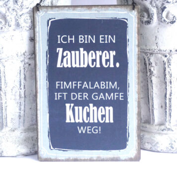 Deko Blechschild Ich Bin Ein Zauberer. FimFFalaBim, Ift Der Gamfe Kuchen Weg.